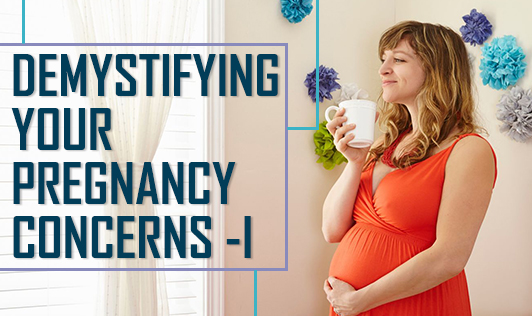 Demystifying your pregnancy concerns - I