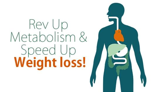 Rev Up Metabolism and Speed Up Weight Loss