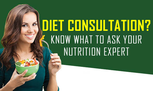Diet Consultation? Know What to Ask Your Nutrition Expert!