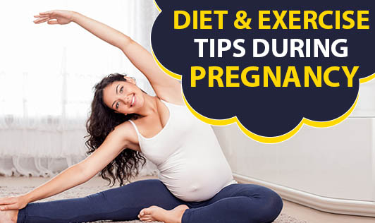 Diet & Exercise tips during Pregnancy
