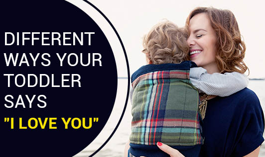"""Different Ways Your Toddler Says """"I Love You"""""""