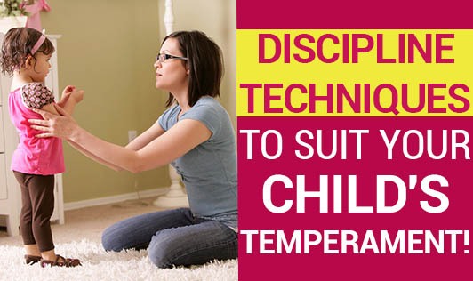Discipline Techniques To Suit Your Child's Temperament!