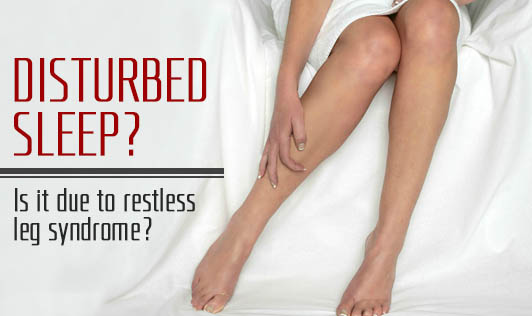 Disturbed Sleep? Is It Due To Restless Leg Syndrome?