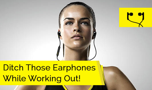 Ditch Those Earphones While Working Out!