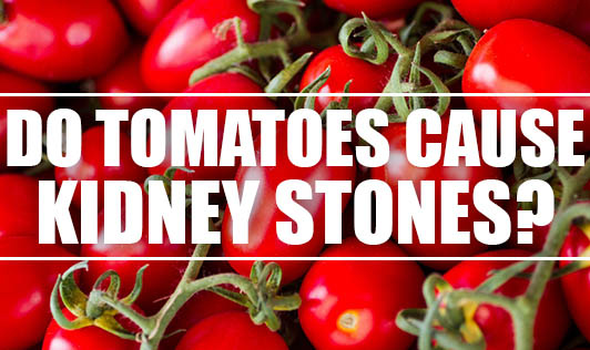 Do Tomatoes Cause Kidney Stones?