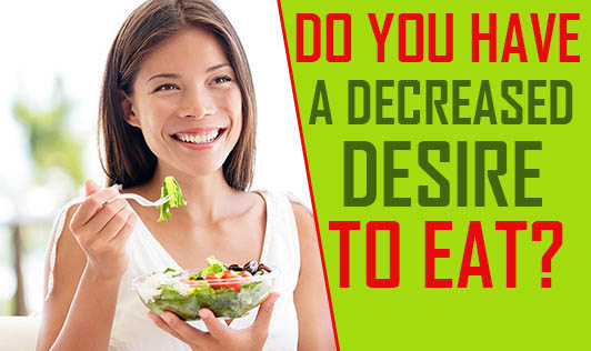 Do You Have A Decreased Desire To Eat?