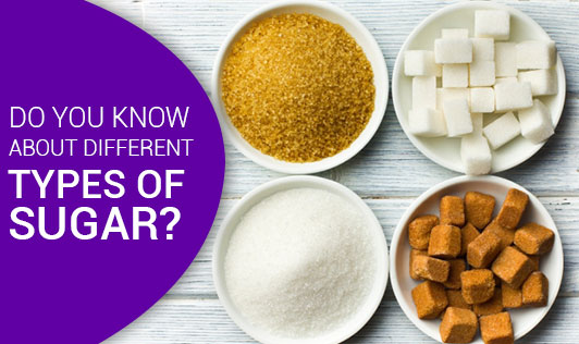 Do You Know About Different Types Of Sugar?