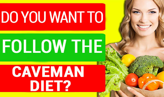 Do You Want to Follow the Caveman diet?