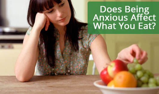 Does Being Anxious Affect What You Eat?