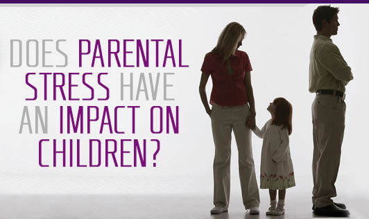 Does Parental Stress Have An Impact On Children?