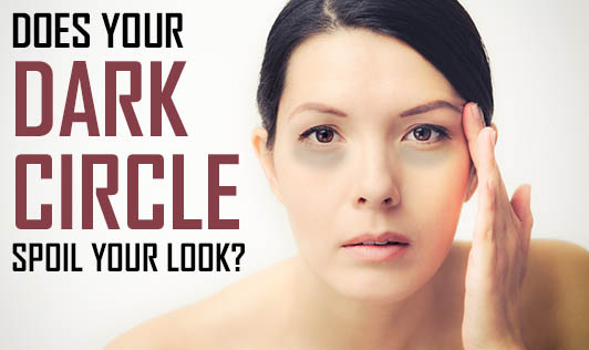 Does Your Dark Circle Spoil Your Look?