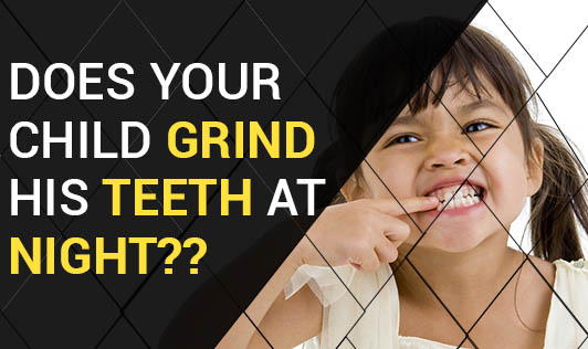 Does your child grind his teeth at night??