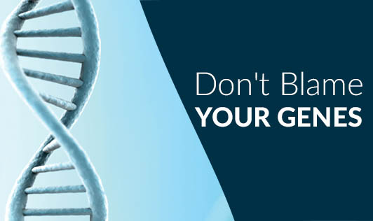 Don't Blame Your Genes