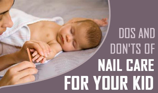 Dos and Don'ts of nail care for your kid.