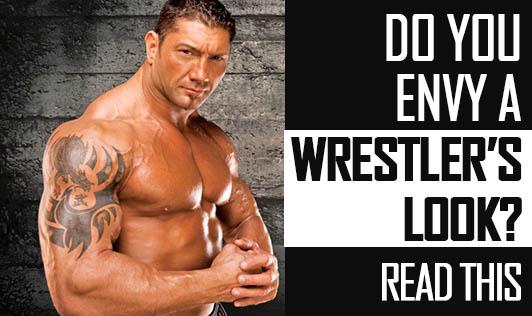 Do you envy a Wrestler's look? Read this.