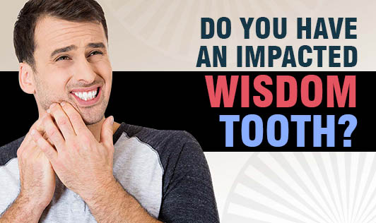 Do you have an Impacted Wisdom Tooth?