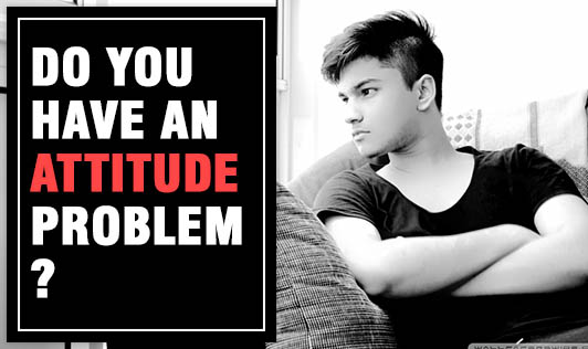 Do you have an attitude problem?