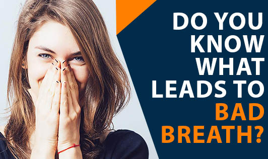 Do you know what leads to Bad breath?