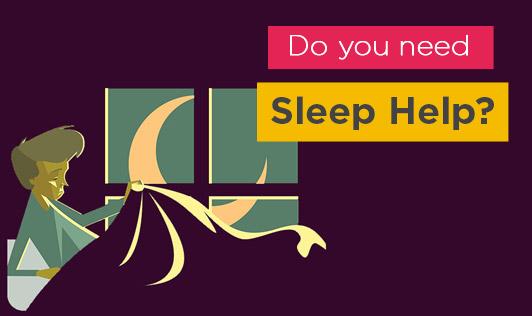 Do you need Sleep Help?