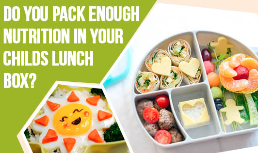 Do you pack enough nutrition in your childs lunch-box?