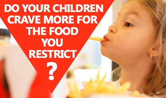 Do your children crave more for the food you restrict?