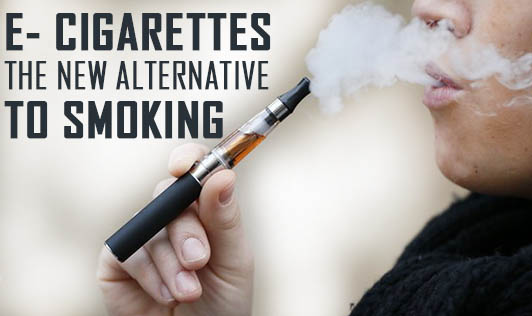 E- Cigarettes- The New Alternative to Smoking
