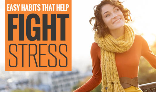 Easy habits that help fight stress