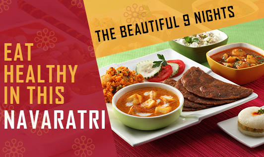 Eat Healthy in this Navaratri - The Beautiful 9 Nights