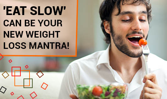 'Eat Slow'-Can Be Your New Weight Loss Mantra!