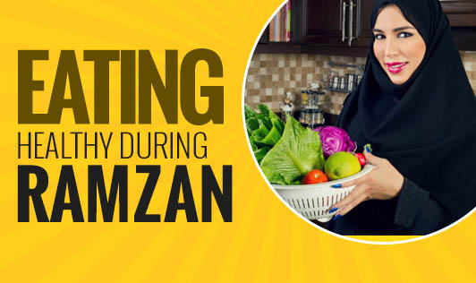Eating Healthy During Ramzan