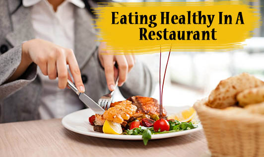 Eating Healthy In A Restaurant
