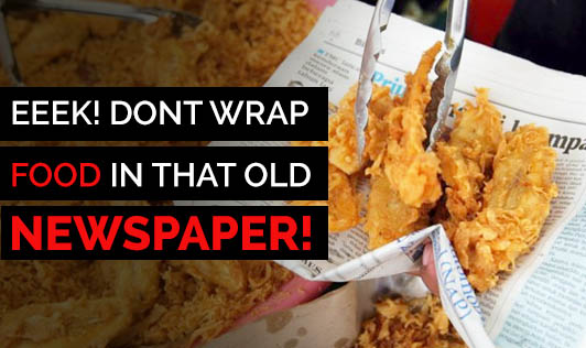 Eeek! Dont Wrap Food In That Old Newspaper!