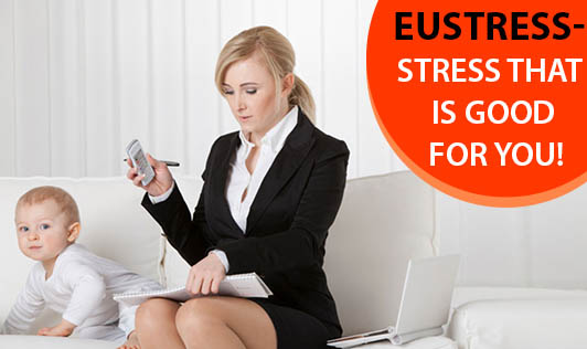 Eustress - Stress that is good for you!