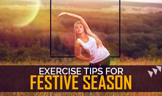 Exercise Tips for Festive Season