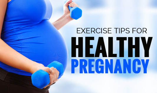 Exercise tips for healthy pregnancy