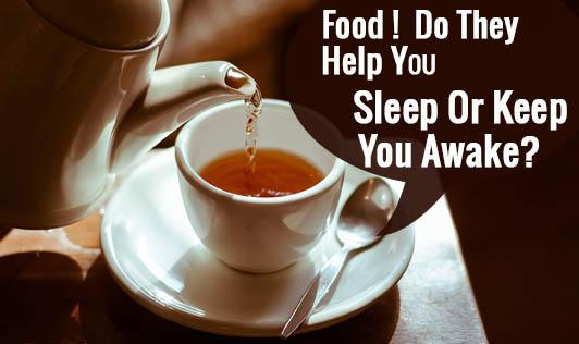 FOOD!  DO THEY HELP YOU SLEEP OR KEEP YOU AWAKE?