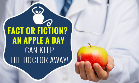 Fact or Fiction? An apple a day can keep the doctor away!