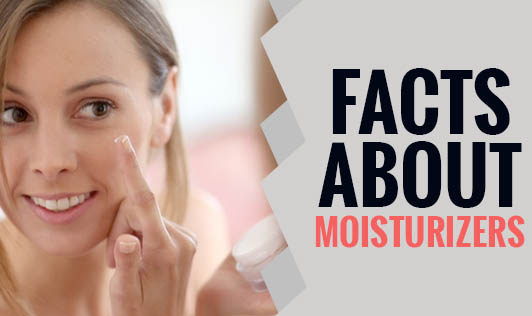 Facts about Moisturizers
