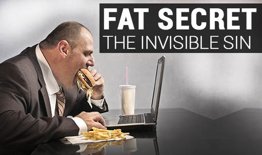 Fat Secret : The Invisible Sin