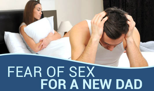 Fear of Sex For A New Dad