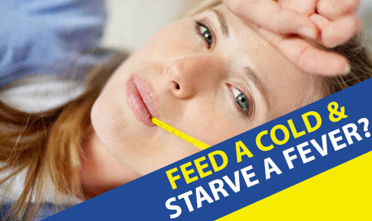 Feed A Cold & Starve A Fever?