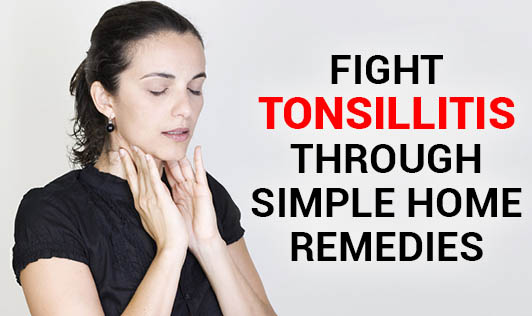 Fight Tonsillitis Through Simple Home Remedies