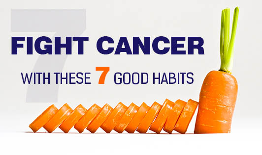 Fight cancer with these 7 good habits