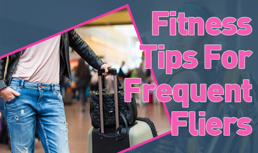 Fitness Tips For Frequent Fliers