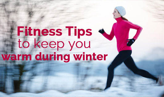Fitness Tips to keep you warm during winter