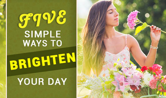 Five Simple Ways to Brighten Your Day