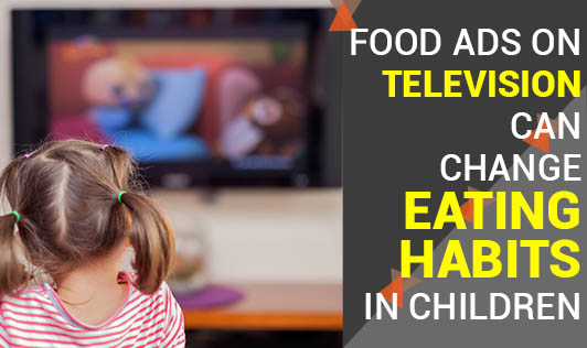 Food Ads on Television can change Eating Habits in Children