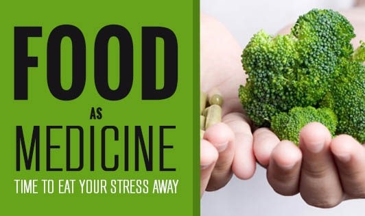 Food as Medicine : Time to Eat Your Stress Away