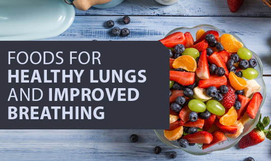 Foods for Healthy Lungs and Improved Breathing