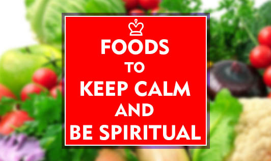 Foods to keep calm and be spiritual